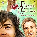Bowl Full of Cherries Audiobook by Raine O'Tierney Narrated by Seth Clayton