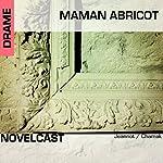Maman Abricot: Collection Novelcast | Stéphane Chamak