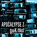Dark Days: Apocalypse Z, Book 2 Audiobook by Manel Loureiro Narrated by Nick Podehl