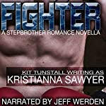 Fighter: A Stepbrother Romance Novella | Kristianna Sawyer