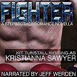 Fighter: A Stepbrother Romance Novella | Kristianna Sawyer
