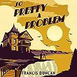So Pretty a Problem | Francis Duncan