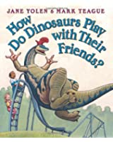How Do Dinosaurs Play with Their Friends? (How Do Dinosaurs)
