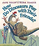 How Do Dinosaurs Play with Their Friends? (043985654X) by Yolen, Jane