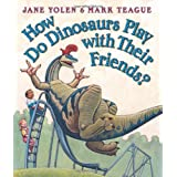 How Do Dinosaurs Play with Their Friends? ~ Jane Yolen