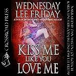 Kiss Me Like You Love Me | Wednesday Lee Friday