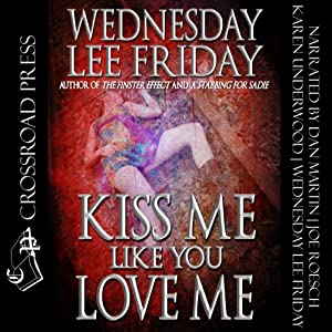 Kiss Me Like You Love Me | [Wednesday Lee Friday]