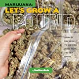 Marijuana: Let's Grow a Pound: Day by Day Guide to Growing More Than You Can Smoke
