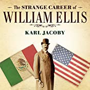 The Strange Career of William Ellis: The Texas Slave Who Became a Mexican Millionaire | [Karl Jacoby]