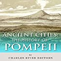 Ancient Cities: The History of Pompeii Audiobook by  Charles River Editors Narrated by Larry Earnhart