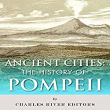 Ancient Cities: The History of Pompeii (       UNABRIDGED) by Charles River Editors Narrated by Larry Earnhart