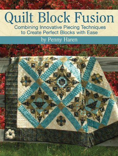 Quilt Block Fusion: Combining Innovative Piecing Techniques