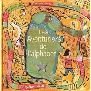 Les Aventuriers de l'alphabet : Abécédaire en conte et en chansons (1 livre + 1 CD-Rom)