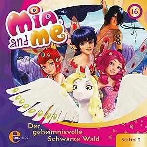 Der geheimnisvolle Schwarze Wald (Mia and Me 16) Hörspiel