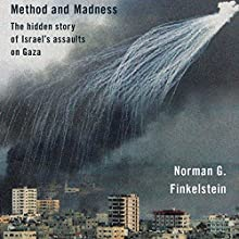 Method and Madness: The Hidden Story of Israel's Assaults on Gaza (       UNABRIDGED) by Norman Finkelstein Narrated by Gary Dana