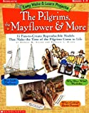 Easy Make & Learn Projects: The Pilgrims, the Mayflower & More: 15 Fun-to-Create Reproducible Models That Make the Time of the Pilgrims Come to Life (0439152771) by Wynne, Patricia J.