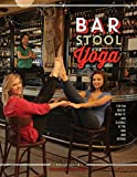 img - for Bar Stool Yoga: The Fun Way Of Being Fit And Flexible At The Bar And Beyond book / textbook / text book