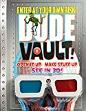 Dude Vault!: Open It Up, Make Stuff Up, See in 3d!