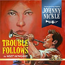 Charles Boeckman Presents Johnny Nickle: Trouble Follows Audiobook by Whit Howland Narrated by Lance Roger Axt
