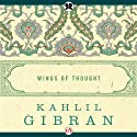 Wings of Thought (       UNABRIDGED) by Kahlil Gibran Narrated by Joseph Scott Anthony