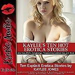 Kaylee's Ten Hot Erotica Stories: Anal Sex, MILFs, Gangbangs, Threesomes, Lesbian Sex, and More | Kaylee Jones