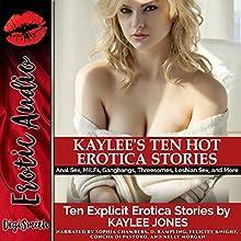 Kaylee's Ten Hot Erotica Stories: Anal Sex, MILFs, Gangbangs, Threesomes, Lesbian Sex, and More Audiobook by Kaylee Jones Narrated by Sophia Chambers, D. Rampling, Felicity Knight, Concha di Pastoro, Kelly Morgan