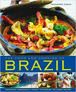 the food and cooking of brazil traditions ingredients tastes