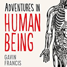Adventures in Human Being Audiobook by Gavin Francis Narrated by Thomas Judd