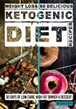Weight Loss: 60 Delicious Ketogenic Diet Recipes: 30 Days of Low Carb, High Fat Dinner & Dessert