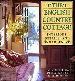 English Country Cottage Interiors Details Gardens Sally Griffiths