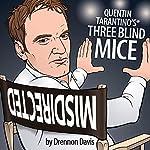 Quentin Tarantino's Three Blind Mice | Drennon Davis