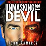 Unmasking the Devil: Strategies to Defeat Eternity's Greatest Enemy | John Ramirez