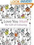 Love You Mum: The Gift Of Colouring:...