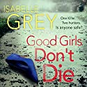 Good Girls Don't Die Audiobook by Isabelle Grey Narrated by Melody Grove