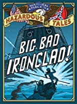 Nathan Hale&#39;s Hazardous Tales: Big Bad Ironclad! 