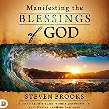 Manifesting the Blessings of God: How to Receive Every Promise and Provision That Heaven Has Made Available | Livre audio Auteur(s) : Steven Brooks Narrateur(s) : Andrew L. Barnes