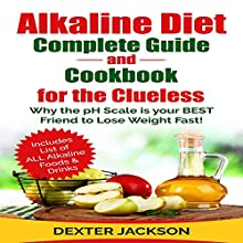 Alkaline Diet Complete Beginner's Guide and Cookbook for the Clueless: Why the PH Scale Is Your Best Friend to Lose Weight Fast!   Livre audio Auteur(s) : Dexter Jackson Narrateur(s) : Clay Willison