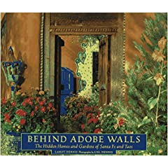 Behind Adobe Walls: The Hidden Homes and Gardens of Santa Fe and Taos