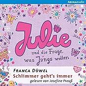 Julie und die Frage, was Jungs wollen (Schlimmer geht's immer 4) | Franca Düwel