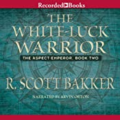 The White-Luck Warrior: The Aspect Emperor, Book 2 | R. Scott Bakker