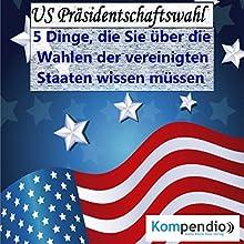 US Präsidentschaftswahl: 5 Dinge, die Sie über die Wahlen der Vereinigten Staaten wissen müssen (Politik kompakt) Hörbuch von Alessandro Dallmann Gesprochen von: Jens Zange