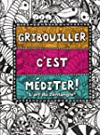 GRIBOUILLER C'EST MEDITER : ART DU ZE...