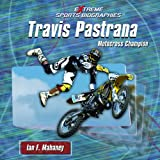 Travis Pastrana: Motocross Champion (Extreme Sports Biographies)