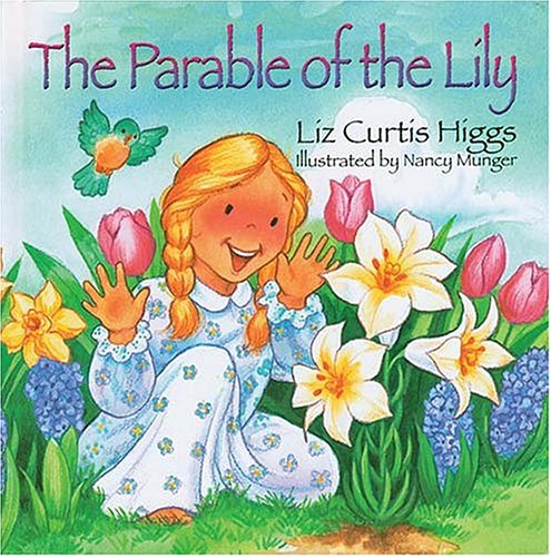 The Parable Series: The Parable Of The Lily, LIZ CURTIS HIGGS