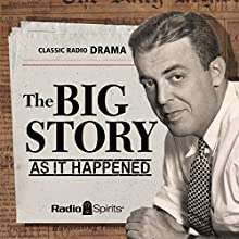 The Big Story: As It Happened (       UNABRIDGED) by Paul Hedrick Narrated by Bob Sloan, Ernest Chappell