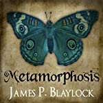 Metamorphosis | James P. Blaylock