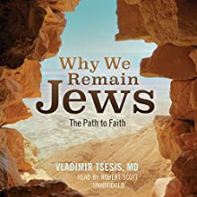 Why We Remain Jews: The Path to Faith (       UNABRIDGED) by Vladimir A. Tsesis Narrated by Robert Scott
