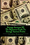 Storage Auctions 101: The Beginner's Guide To Storage Auction Profits (Volume 1)