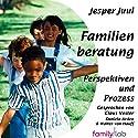 Familienberatung: Perspektiven und Prozess (       ungekürzt) von Jesper Juul Gesprochen von: Claus Vester, Walter von Hauff, Daniela Arden