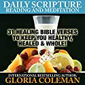 Daily Scripture Reading and Meditation: 31 Healing Bible Verses - To Keep You Healthy, Healed & Whole! Audiobook by Gloria Coleman Narrated by Gayle Ambrielle Loflin